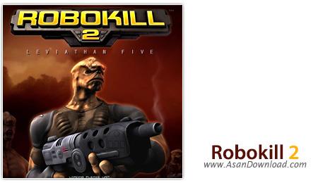 دانلود Robokill 2 - Leviathan Five v1.0 - بازی ربات نابودگر 2