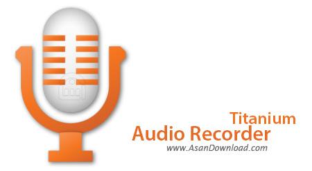 دانلود Audio Recorder Titanium v8.5.1 - نرم افزار ضبط حرفه ای صداها