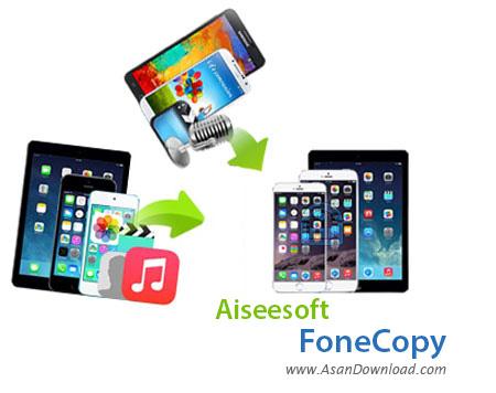 دانلود Aiseesoft FoneCopy v1.1.12 - نرم افزار انتقال اطلاعات بین گوشی های مختلف