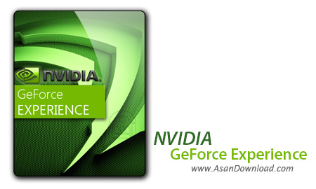 دانلود NVIDIA GeForce Experience v3.4.0.70 - نرم افزار اجرای هرچه بهتر بازی ها